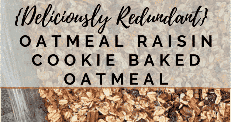 {Deliciously Redundant} Oatmeal Raisin Cookie Baked Oatmeal